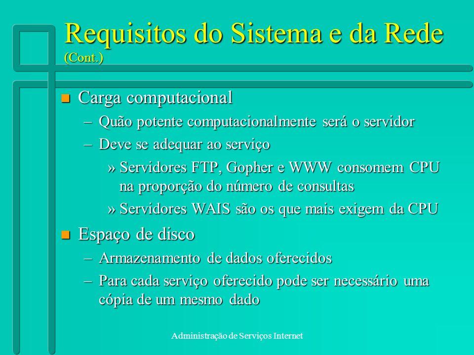 Administração de Serviços Internet Requisitos do Sistema e da Rede (Cont.) n Carga computacional –Quão potente computacionalmente será o servidor –Dev