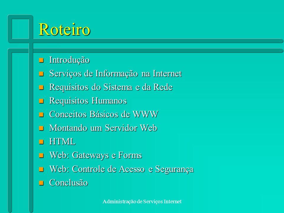 Administração de Serviços Internet Roteiro n Introdução n Serviços de Informação na Internet n Requisitos do Sistema e da Rede n Requisitos Humanos n