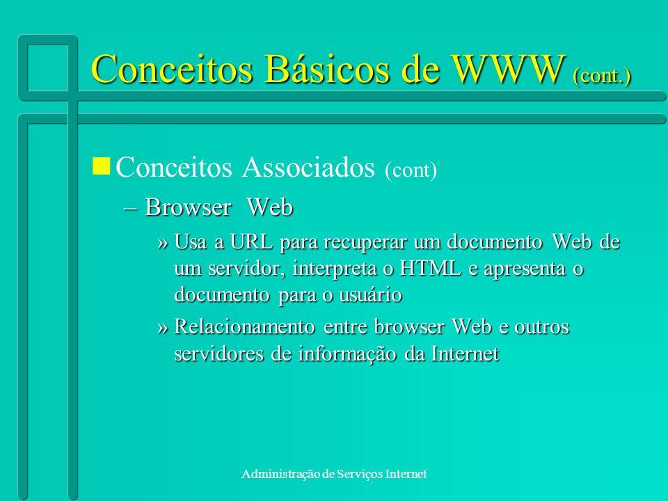 Administração de Serviços Internet Conceitos Básicos de WWW (cont.) Conceitos Associados (cont) –Browser Web »Usa a URL para recuperar um documento We