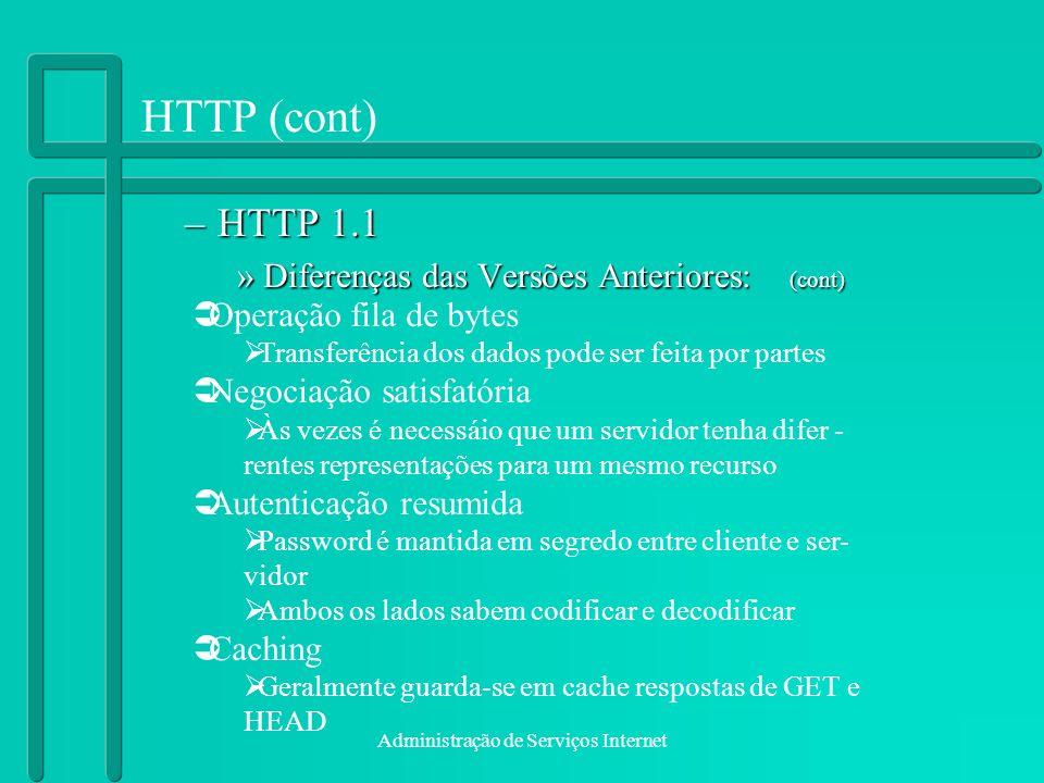 Administração de Serviços Internet HTTP (cont) –HTTP 1.1 »Diferenças das Versões Anteriores: (cont) Operação fila de bytes Transferência dos dados pod