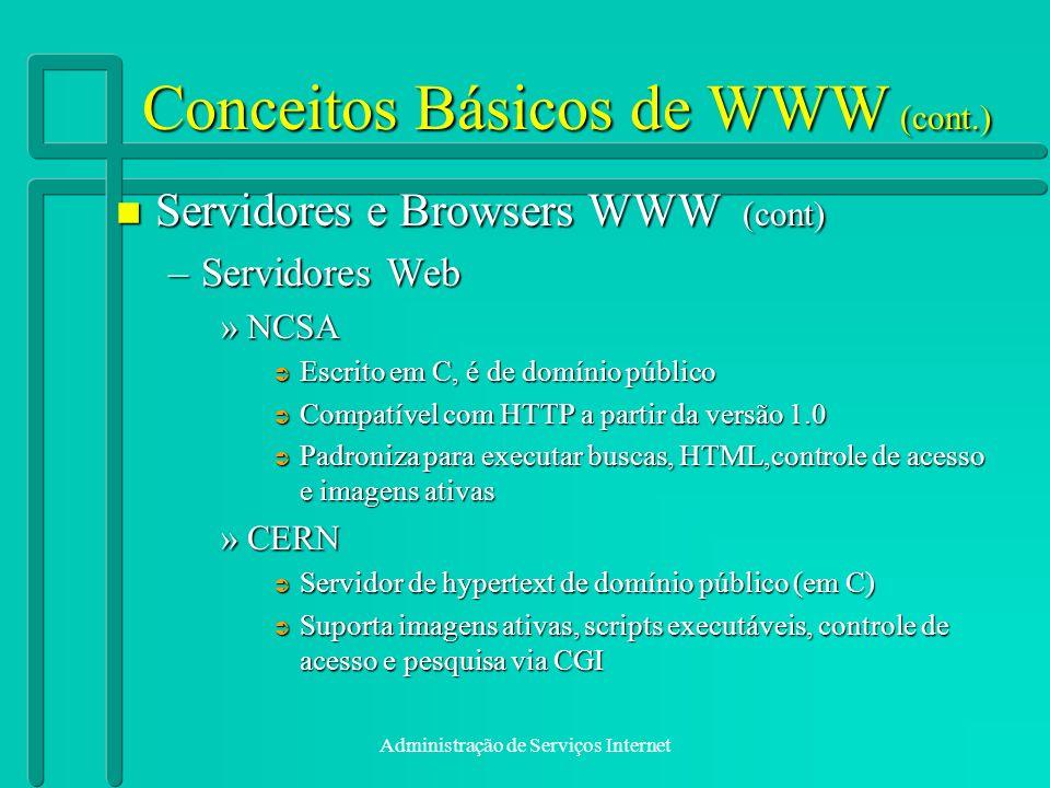 Administração de Serviços Internet Conceitos Básicos de WWW (cont.) n Servidores e Browsers WWW (cont) –Servidores Web »NCSA Escrito em C, é de domíni