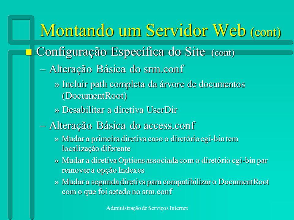 Administração de Serviços Internet Montando um Servidor Web (cont) n Configuração Específica do Site (cont) –Alteração Básica do srm.conf »Incluir pat