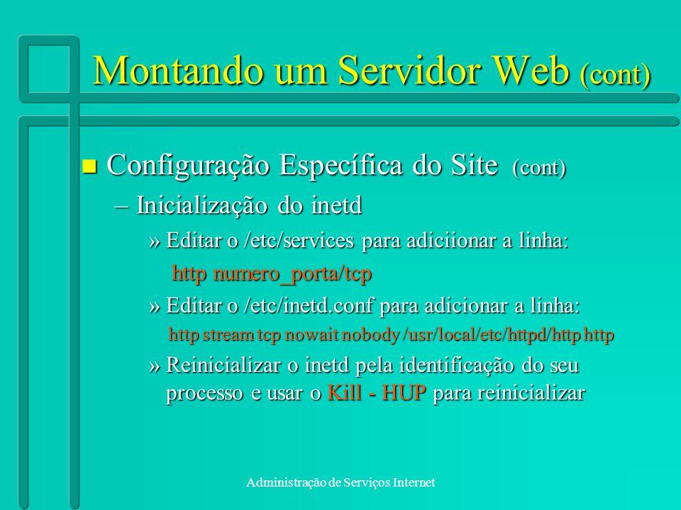 Administração de Serviços Internet Montando um Servidor Web (cont) n Configuração Específica do Site (cont) –Inicialização do inetd »Editar o /etc/ser