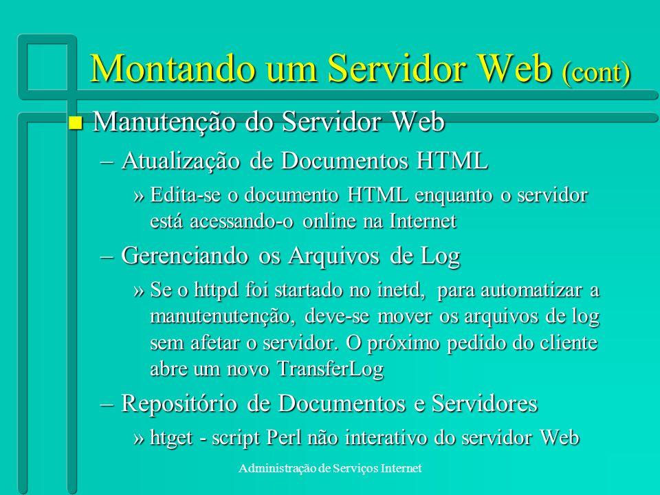 Administração de Serviços Internet Montando um Servidor Web (cont) n Manutenção do Servidor Web –Atualização de Documentos HTML »Edita-se o documento