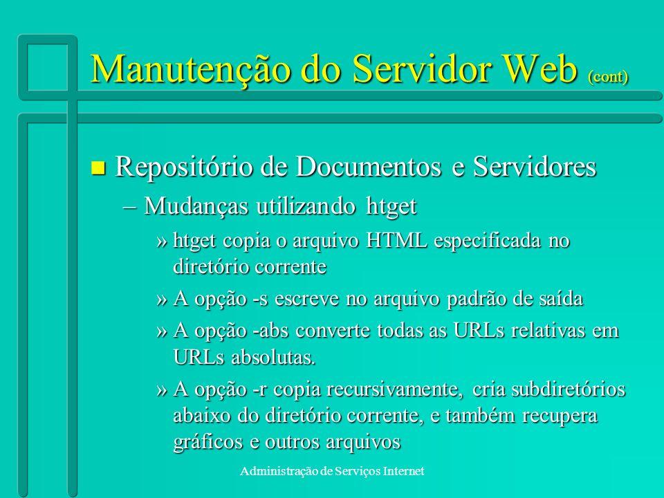 Administração de Serviços Internet Manutenção do Servidor Web (cont) n Repositório de Documentos e Servidores –Mudanças utilizando htget »htget copia
