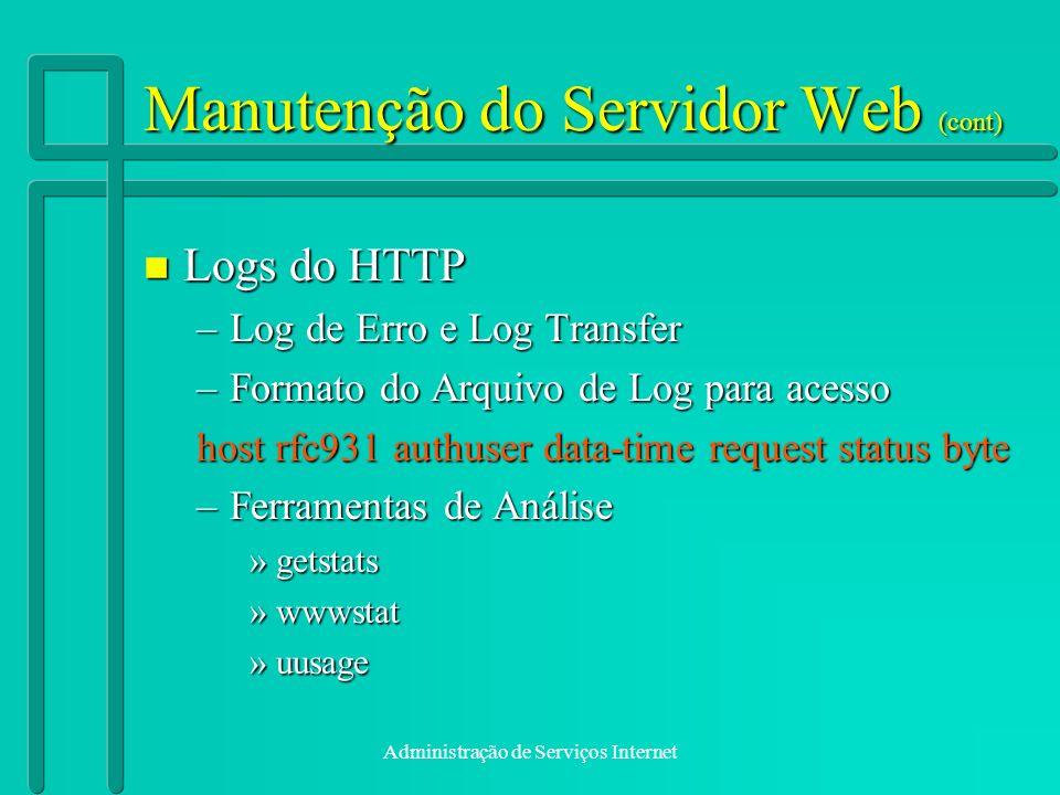 Administração de Serviços Internet Manutenção do Servidor Web (cont) n Logs do HTTP –Log de Erro e Log Transfer –Formato do Arquivo de Log para acesso