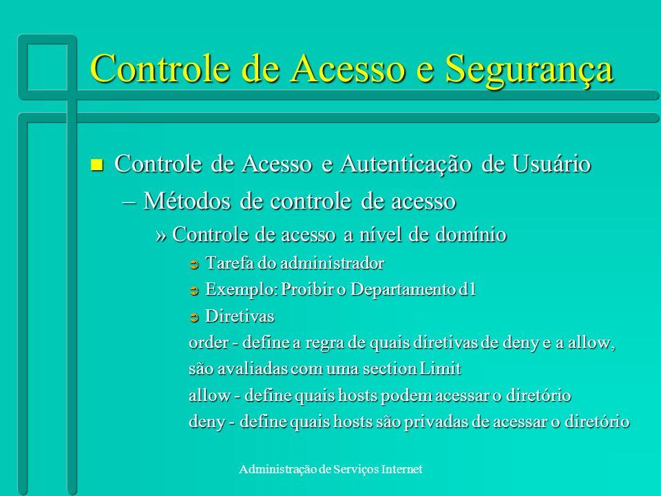 Administração de Serviços Internet Controle de Acesso e Segurança n Controle de Acesso e Autenticação de Usuário –Métodos de controle de acesso »Contr