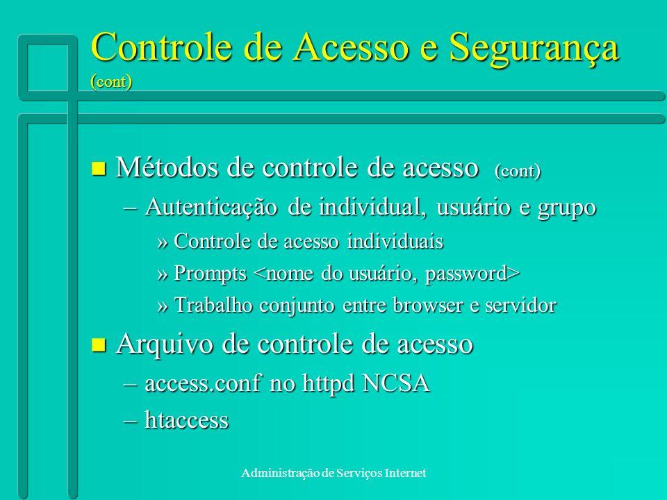 Administração de Serviços Internet Controle de Acesso e Segurança ( cont ) n Métodos de controle de acesso (cont) –Autenticação de individual, usuário