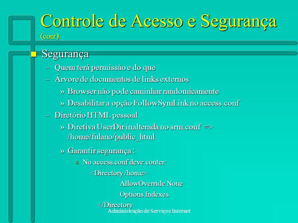 Administração de Serviços Internet Controle de Acesso e Segurança ( cont ) n Segurança –Quem terá permissão e do que –Árvore de documentos de links ex