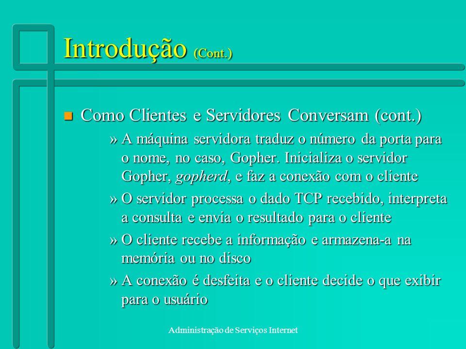 Administração de Serviços Internet Introdução (Cont.) n Como Clientes e Servidores Conversam (cont.) »A máquina servidora traduz o número da porta par
