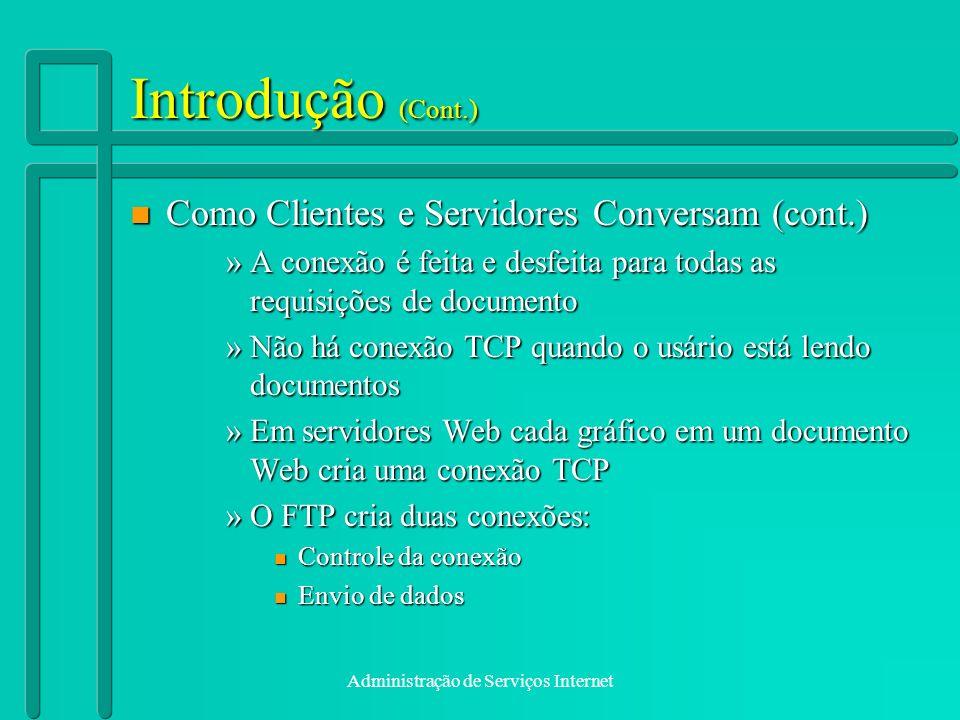 Administração de Serviços Internet Introdução (Cont.) n Como Clientes e Servidores Conversam (cont.) »A conexão é feita e desfeita para todas as requi