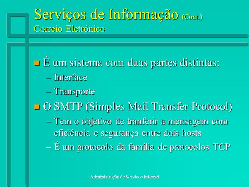 Administração de Serviços Internet Serviços de Informação (Cont.) Correio Eletrônico n É um sistema com duas partes distintas: –Interface –Transporte