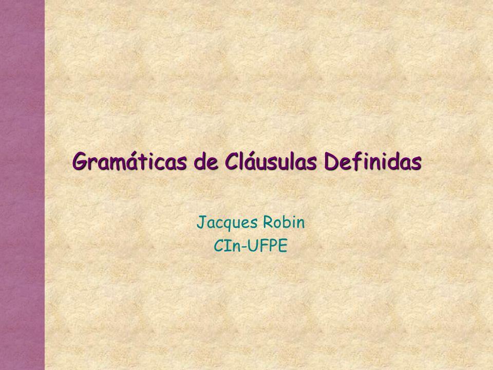 Gramáticas de Cláusulas Definidas Jacques Robin CIn-UFPE