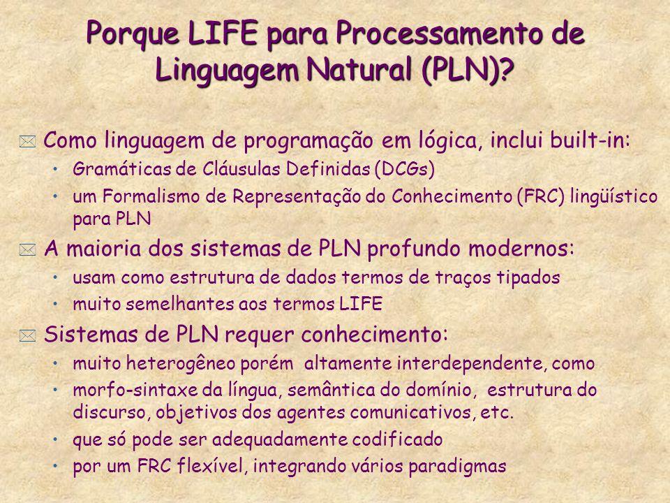 Porque LIFE para Processamento de Linguagem Natural (PLN)? * Como linguagem de programação em lógica, inclui built-in: Gramáticas de Cláusulas Definid