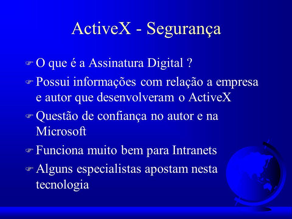 ActiveX - Segurança F O que é a Assinatura Digital ? F Possui informações com relação a empresa e autor que desenvolveram o ActiveX F Questão de confi