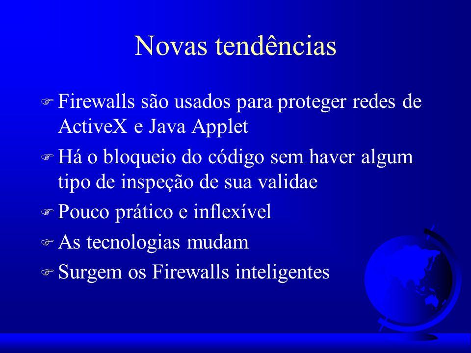 Novas tendências F Firewalls são usados para proteger redes de ActiveX e Java Applet F Há o bloqueio do código sem haver algum tipo de inspeção de sua