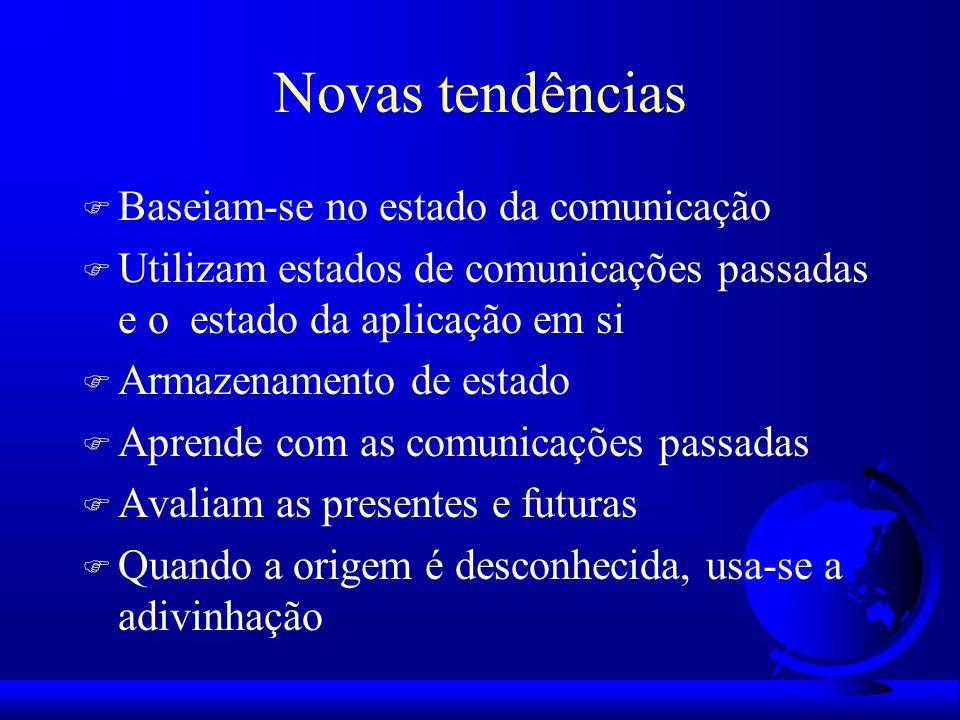 Novas tendências F Baseiam-se no estado da comunicação F Utilizam estados de comunicações passadas e o estado da aplicação em si F Armazenamento de es
