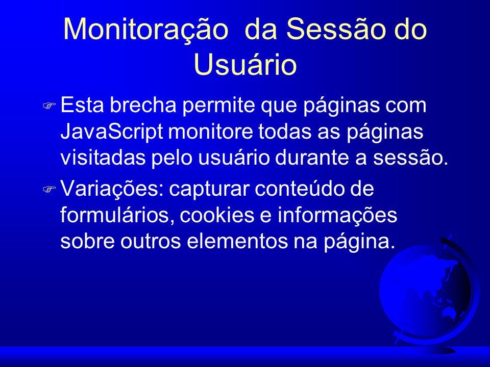 Monitoração da Sessão do Usuário F Esta brecha permite que páginas com JavaScript monitore todas as páginas visitadas pelo usuário durante a sessão. F