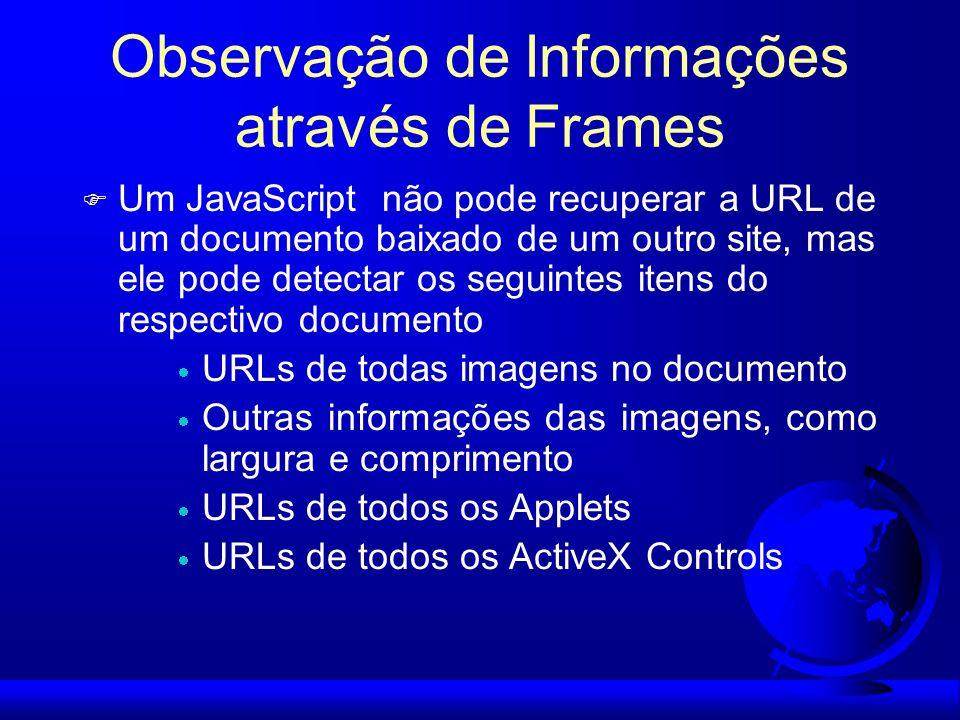 Observação de Informações através de Frames F Um JavaScript não pode recuperar a URL de um documento baixado de um outro site, mas ele pode detectar o