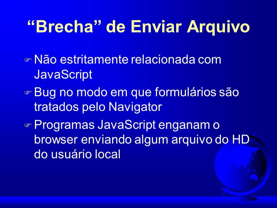 Brecha de Enviar Arquivo F Não estritamente relacionada com JavaScript F Bug no modo em que formulários são tratados pelo Navigator F Programas JavaSc