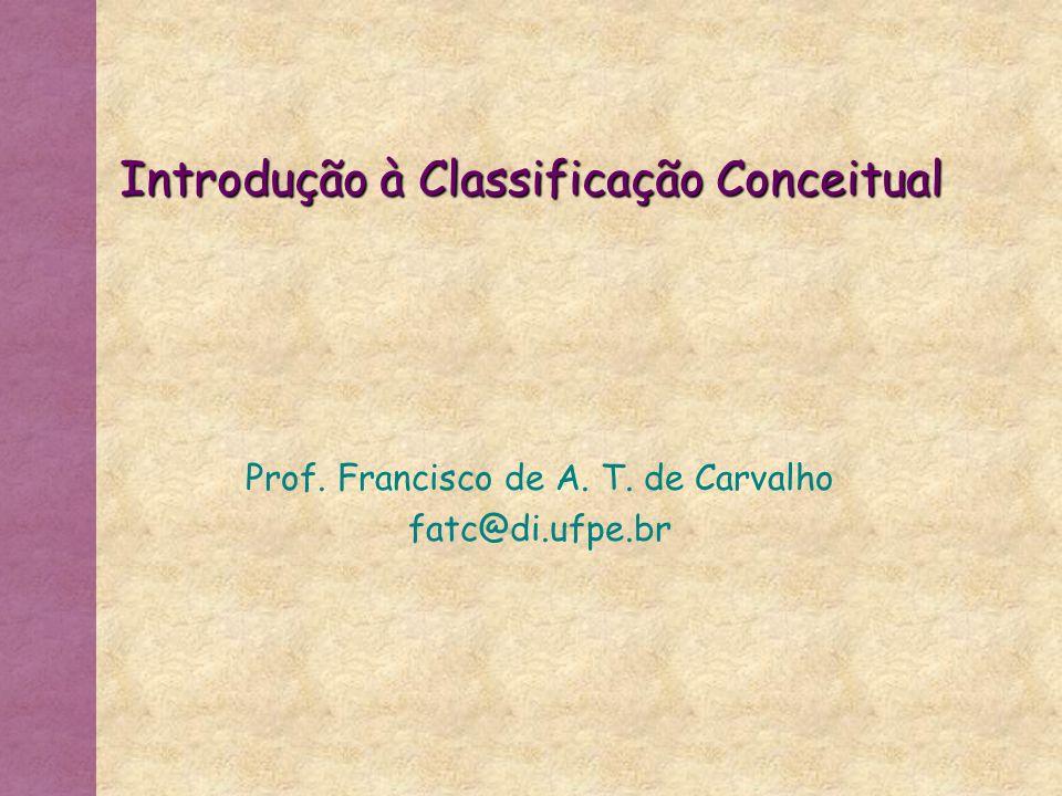 Introdução à Classificação Conceitual Prof. Francisco de A. T. de Carvalho fatc@di.ufpe.br