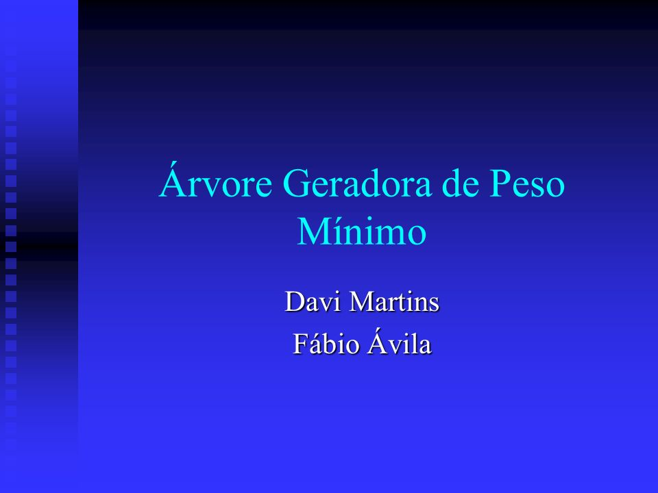 Árvore Geradora de Peso Mínimo Davi Martins Fábio Ávila