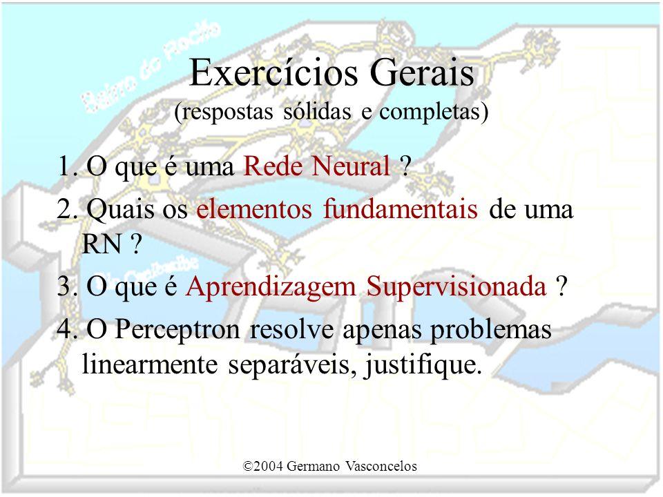 ©2004 Germano Vasconcelos Exercícios Gerais (respostas sólidas e completas) 1. O que é uma Rede Neural ? 2. Quais os elementos fundamentais de uma RN