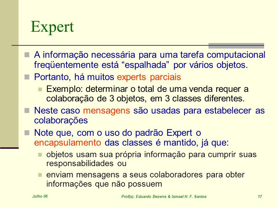 Julho 06 Prof(s). Eduardo Bezerra & Ismael H. F. Santos 17 Expert A informação necessária para uma tarefa computacional freqüentemente está espalhada