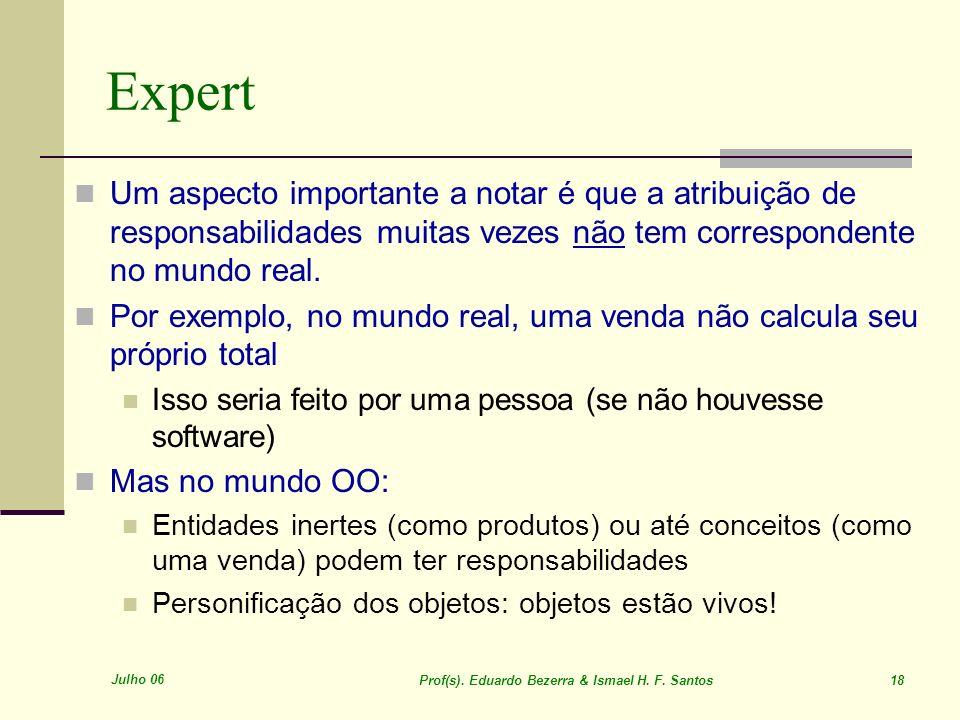 Julho 06 Prof(s). Eduardo Bezerra & Ismael H. F. Santos 18 Expert Um aspecto importante a notar é que a atribuição de responsabilidades muitas vezes n