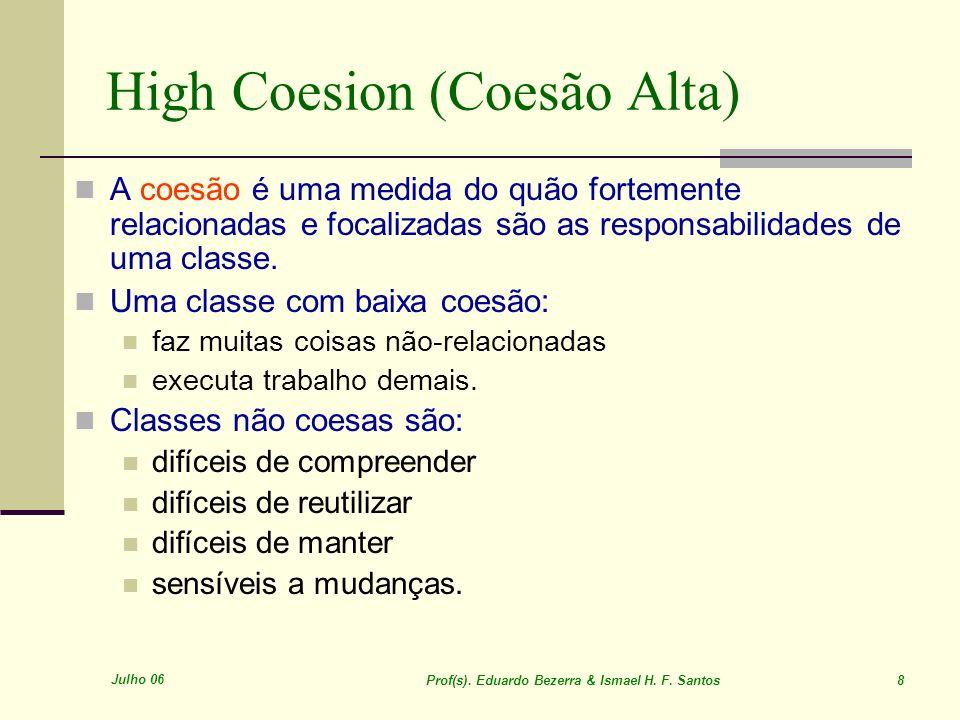 Julho 06 Prof(s). Eduardo Bezerra & Ismael H. F. Santos 8 High Coesion (Coesão Alta) A coesão é uma medida do quão fortemente relacionadas e focalizad