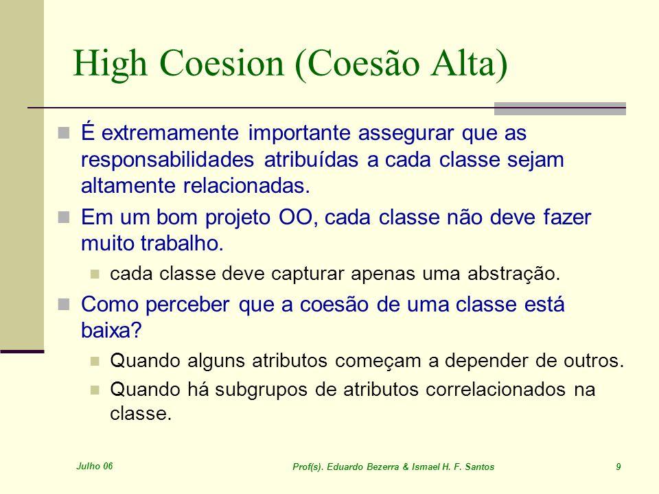 Julho 06 Prof(s). Eduardo Bezerra & Ismael H. F. Santos 9 High Coesion (Coesão Alta) É extremamente importante assegurar que as responsabilidades atri