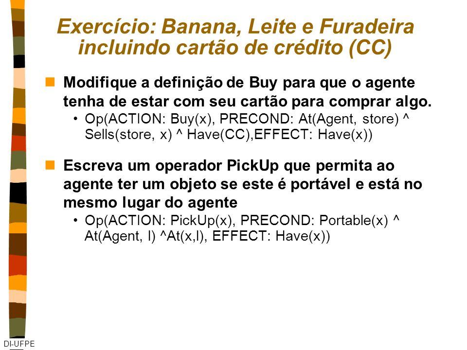 DI-UFPE Exercício: Banana, Leite e Furadeira incluindo cartão de crédito (CC) nModifique a definição de Buy para que o agente tenha de estar com seu cartão para comprar algo.