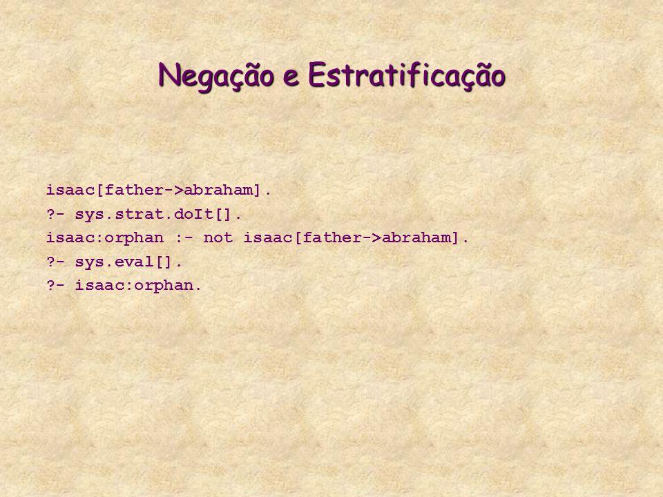Negação e Estratificação isaac[father->abraham]. - sys.strat.doIt[].