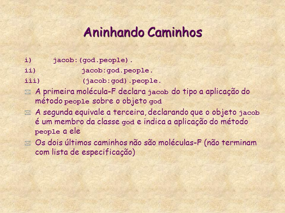 Aninhando Caminhos i)jacob:(god.people). ii)jacob:god.people.