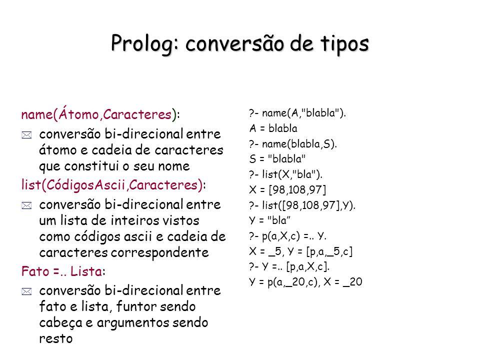 Prolog: conversão de tipos name(Átomo,Caracteres): * conversão bi-direcional entre átomo e cadeia de caracteres que constitui o seu nome list(CódigosA