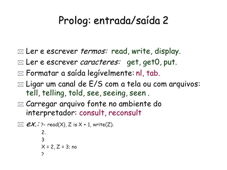 Prolog: entrada/saída 2 * Ler e escrever termos: read, write, display. * Ler e escrever caracteres: get, get0, put. * Formatar a saída legívelmente: n