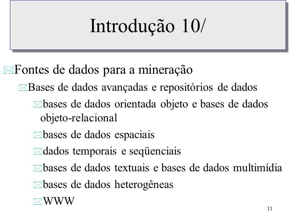 11 Introdução 10/ * Fontes de dados para a mineração * Bases de dados avançadas e repositórios de dados * bases de dados orientada objeto e bases de d