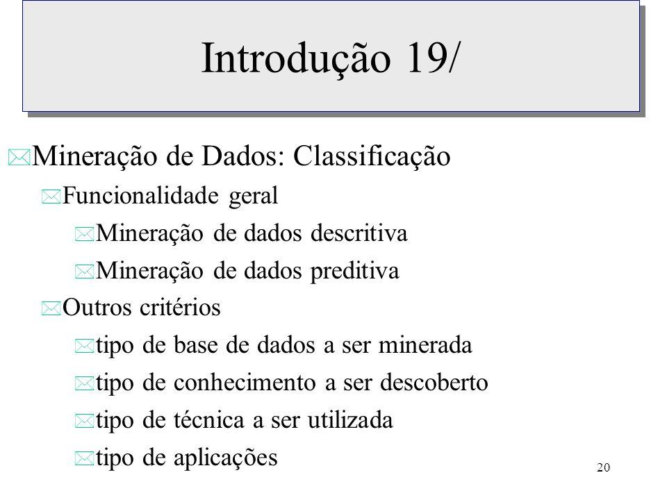 20 Introdução 19/ * Mineração de Dados: Classificação * Funcionalidade geral * Mineração de dados descritiva * Mineração de dados preditiva * Outros c