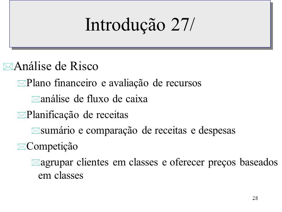28 Introdução 27/ * Análise de Risco * Plano financeiro e avaliação de recursos * análise de fluxo de caixa * Planificação de receitas * sumário e com