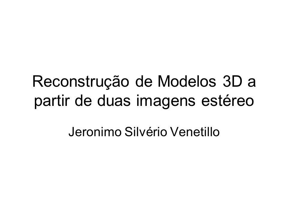 Reconstrução de Modelos 3D a partir de duas imagens estéreo Jeronimo Silvério Venetillo