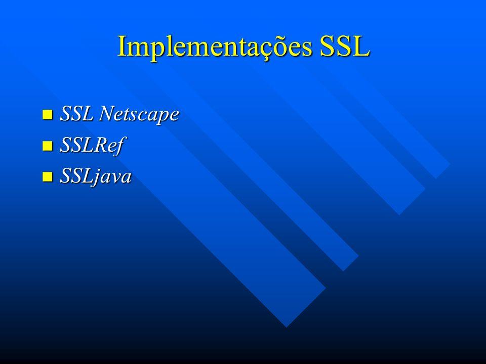 Implementações SSL n SSL Netscape n SSLRef n SSLjava