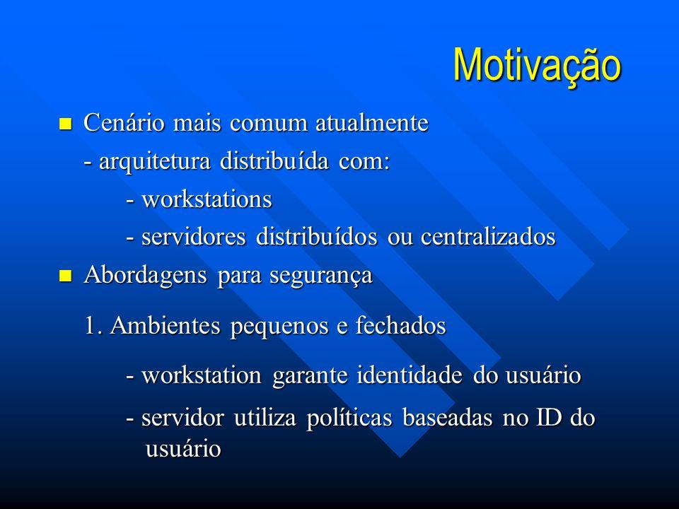 Motivação n Cenário mais comum atualmente - arquitetura distribuída com: - workstations - servidores distribuídos ou centralizados n Abordagens para segurança 1.