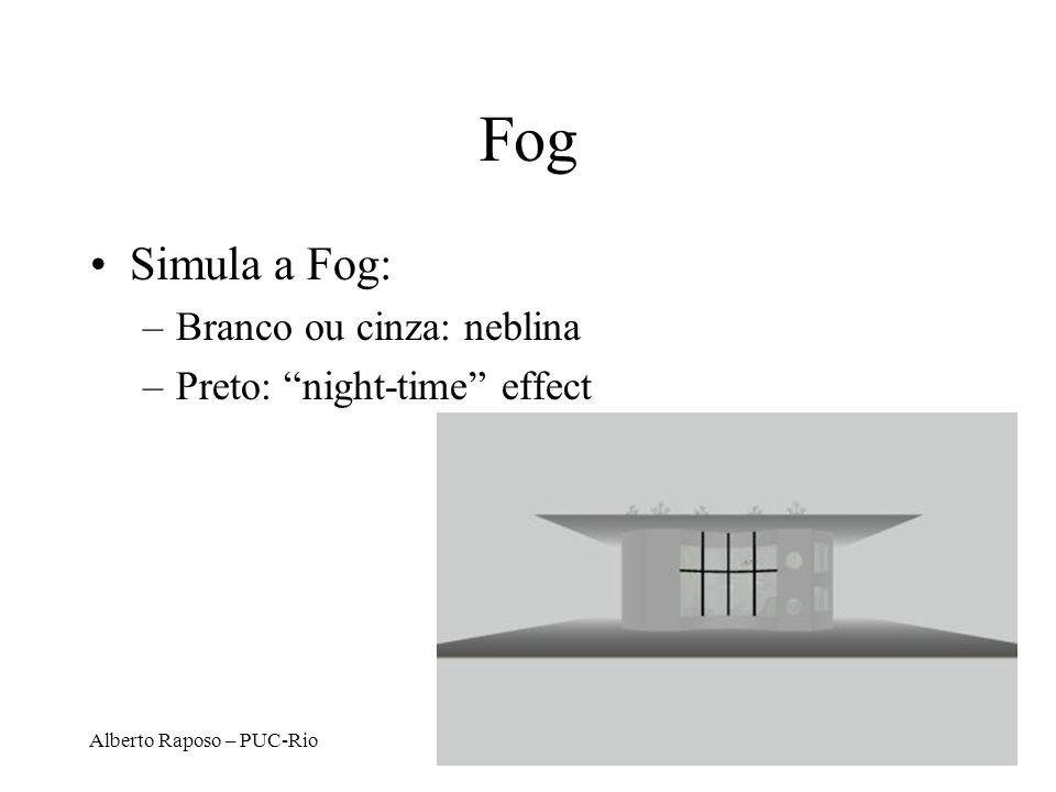 Alberto Raposo – PUC-Rio Fog Simula a Fog: –Branco ou cinza: neblina –Preto: night-time effect