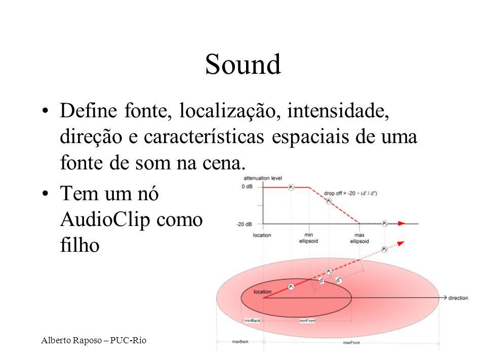 Alberto Raposo – PUC-Rio Sound Define fonte, localização, intensidade, direção e características espaciais de uma fonte de som na cena. Tem um nó Audi