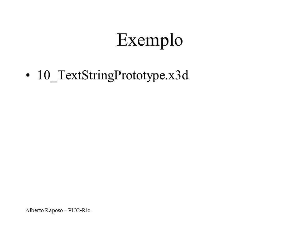 Alberto Raposo – PUC-Rio Exemplo 10_TextStringPrototype.x3d