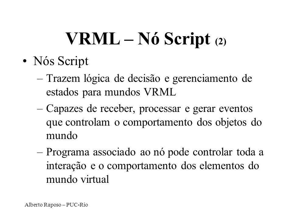 Alberto Raposo – PUC-Rio VRML – Nó Script (2) Nós Script –Trazem lógica de decisão e gerenciamento de estados para mundos VRML –Capazes de receber, pr