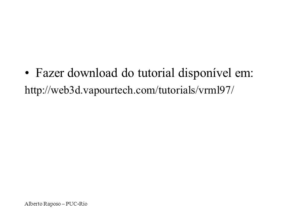 Alberto Raposo – PUC-Rio Fazer download do tutorial disponível em: http://web3d.vapourtech.com/tutorials/vrml97/