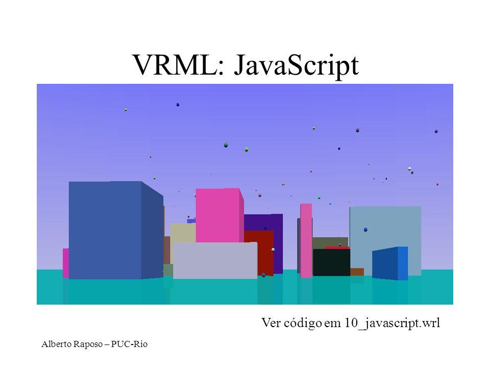 Alberto Raposo – PUC-Rio VRML: JavaScript Ver código em 10_javascript.wrl