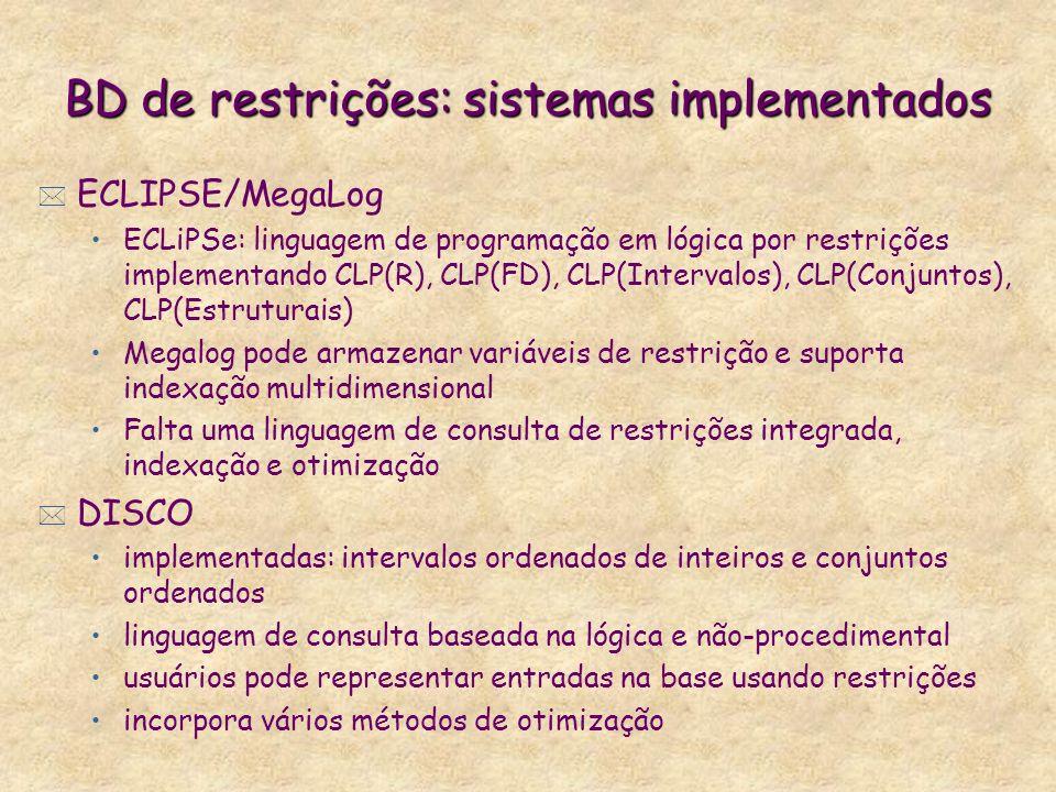 BD de restrições: sistemas implementados * ECLIPSE/MegaLog ECLiPSe: linguagem de programação em lógica por restrições implementando CLP(R), CLP(FD), C
