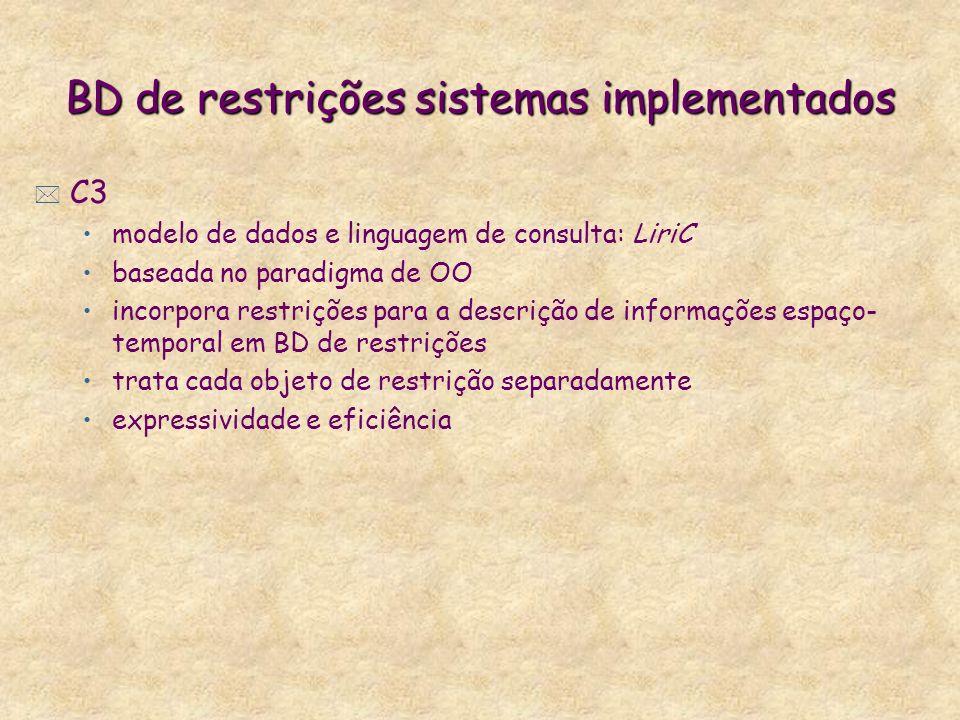 BD de restrições sistemas implementados * C3 modelo de dados e linguagem de consulta: LiriC baseada no paradigma de OO incorpora restrições para a des